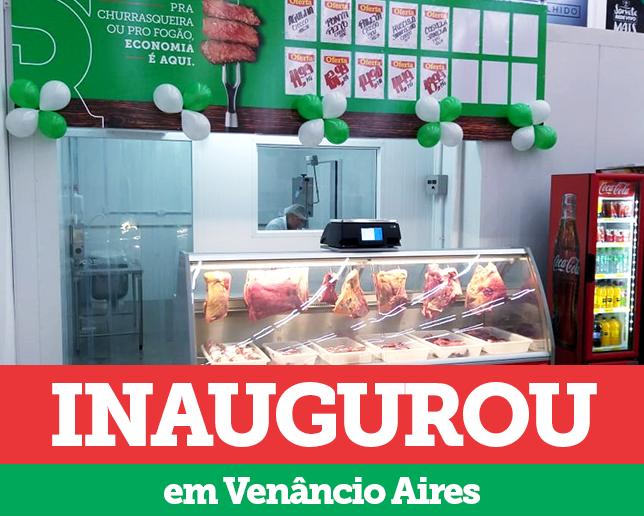 FILIAL DE VENÂNCIO AIRES AGORA TEM ATENDIMENTO DE AÇOUGUE