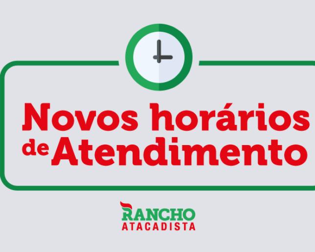 NOVOS HORÁRIOS DE ATENDIMENTO RANCHO ATACADISTA
